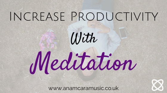 increase productivity with meditation anam cara music