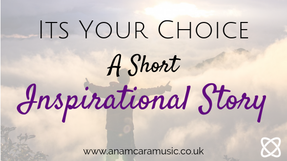 its your choice a short inspiration story anam cara music