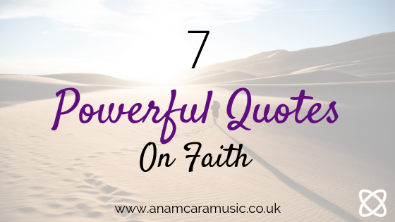 7 powerful quotes on faith Anam Cara Music