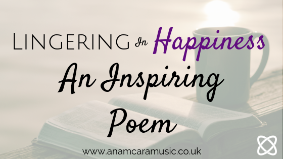 Lingering in happiness an inspiring poem by mary oliver Anam Cara